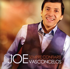 Play back Sempre confiarei Joe Vasconcelos