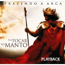 CD PlayBack Trazendo a Arca Para tocar no Manto